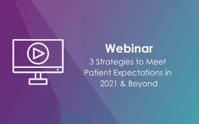 3 Strategies to Meet Patient Expectations in 2021 & Beyond